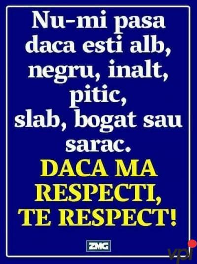 Daca ma respecti, te respect!