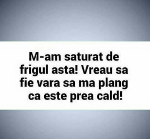 M-am saturat de frig!
