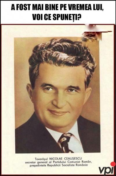 A fost mai bine pe vreme alui Ceausescu?