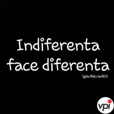 Indiferenta face diferenta!