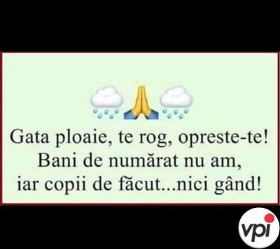 Când te rogi să nu mai plouă