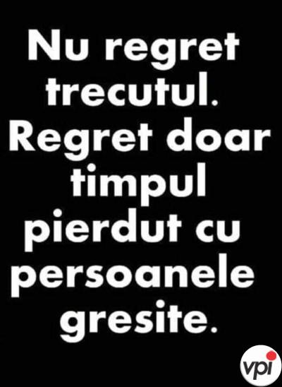 Nu regret trecutul