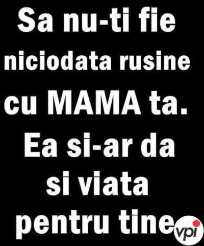 Să nu-ți fie rușine cu mama ta!
