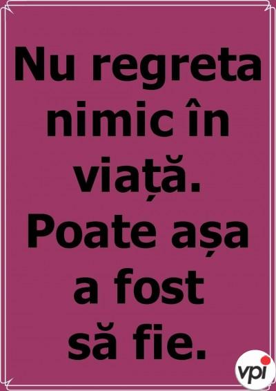 Nu regreta nimic în viață!
