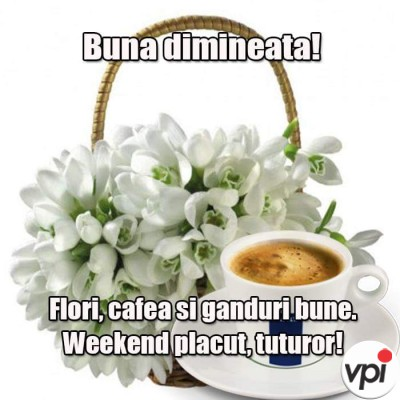 Bună dimineața! E weekend!