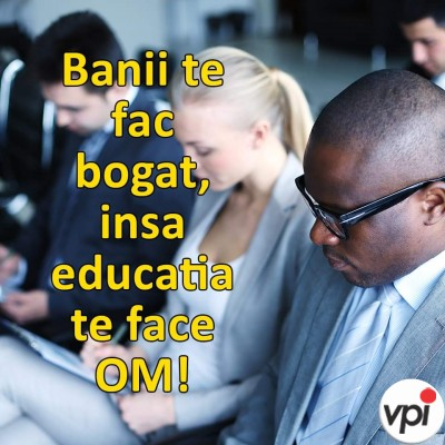 Educația te face om!