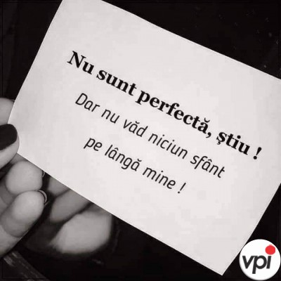 Știu că nu sunt perfectă!