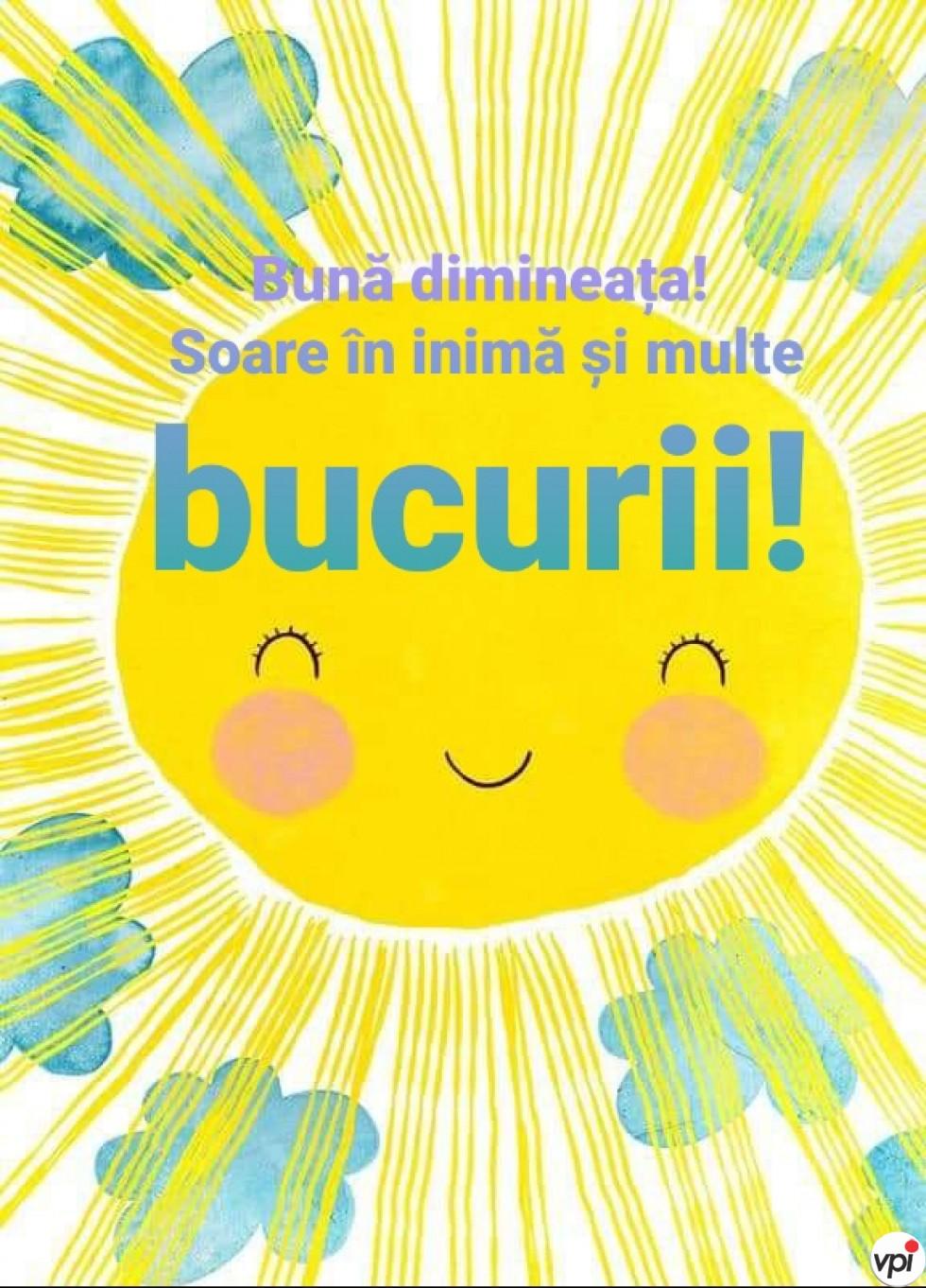 Bună dimineața! Soare în inimă și multe bucurii!