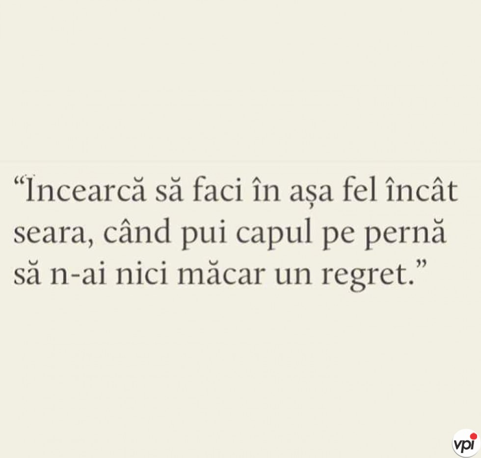 Să nu ai nici măcar un regret