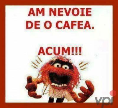 Am nevoie de cafea!